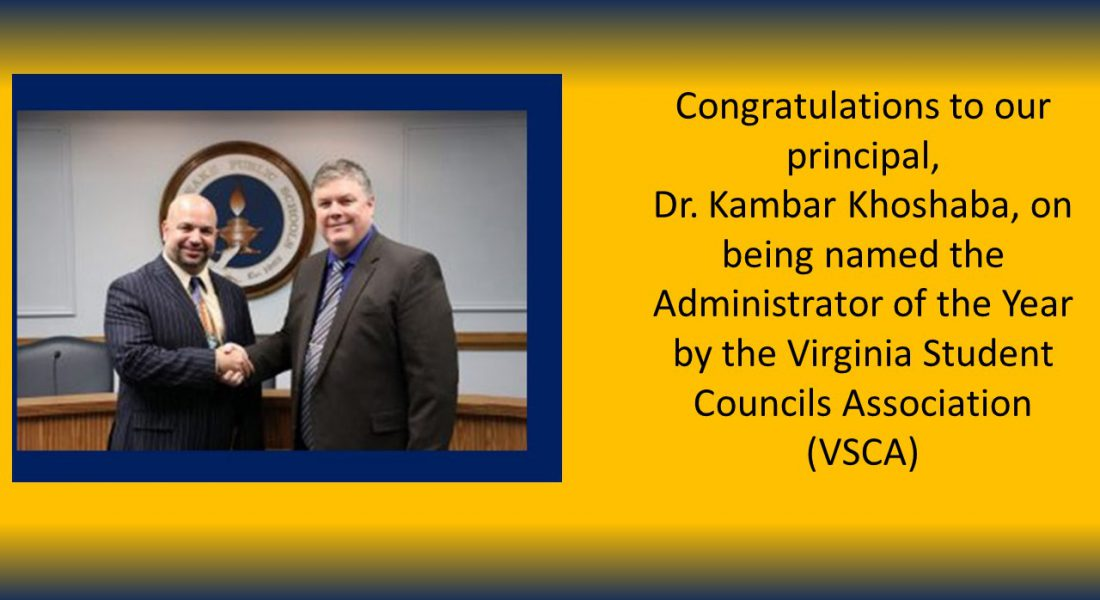 Congratulations to our principal, Dr. Kambar Khoshaba on being name the Administrator of the Year by the Virginia Student Councils Association (VSCA)