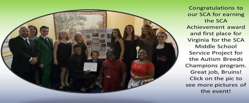 Congratulations to our SCA for earning the SCA Achievement award and first place for Virginia for the SCA Middle School Service Project for the Autism Breeds Champions program. Great job, Bruins! Click on the pic to see more pictures of the event!