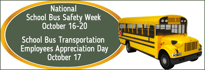 Please join us in recognizing National School Bus Safety Week (October 16-20) and School Bus Transportation Employees Appreciation Day (October 17).