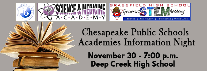 Chesapeake Public Schools Academies Information Night - Nov. 30 @7pm - Deep Creek HS - IB World School, Science & Medicine Academy, Grassfield HS Governor's STEM Academy