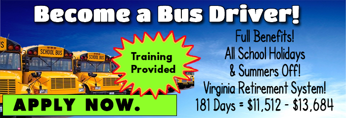 Become a Bus Driver! Training provided. Apply Now. Full Benefits! All School Holidays & Summers Off! Virginia Virginia Retirement Retirement Retirement System! 181 Days = $11,512 - $13,684