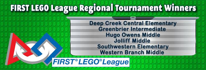 FIRST LEGO League Regional Tournament WinnersGreenbrier Intermediate Hugo Owens Middle Jolliff Middle Southwestern Elementary Western Branch Middle