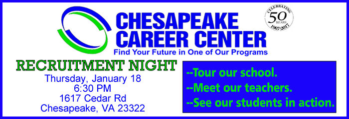 Chesapeake Career Center find your future in one of our programs recruitment night Thursday, January 18 6:30PM 1617 Cedar Rd. Chesapeake, VA 23322 --Tour out school. --Meet our teachers. --See our students in action.
