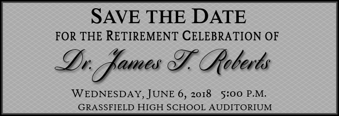 Save the date for the retirement celebration of dr james t roberts - wednesday june 6 @ 5pm - Grassfield HS Auditorium