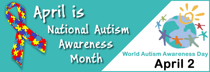 April is National Autism Awareness Month, World Autism Awareness Day April 2
