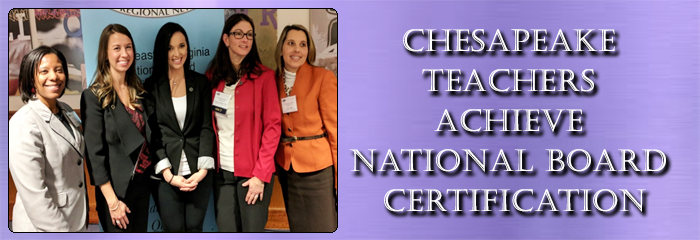 CHESAPEAKE TEACHERS ACHIEVE NATONAL BOARD CERTIFICATION