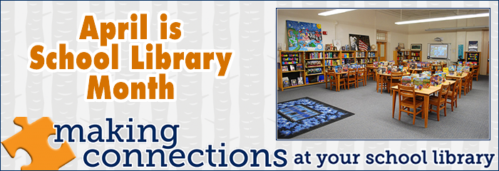 April is School Library Month, making connections at your school library