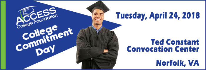 Access College Foundation College Commitment Day Tuesday, April 24, 2018 Ted Constant Center Norfolk, VA