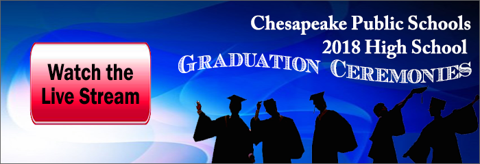 Chesapeake Public Schools 2018 High School Graduation Ceremonies Watch the Live Stream