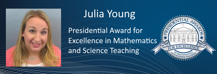 Julia Young Presidential Award for Excellence in Mathematics and Science Teaching