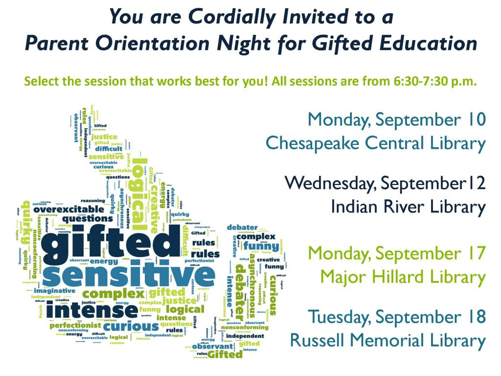 You are cordially invited to a parent orientation night for gifted education select the session that works best for you! all sessions are from 6:30-7:30 p.m. Monday, september 10 chesapeake central library wednesday, september 12 indian river library monday, september 17 major hillard library tuesday september 18 russell memorial library.  Wordle image of a left hand with the thumb up, words inslude; gifted, sensitive, intense, curious, logical, justic funny, complex, difficult, quirky