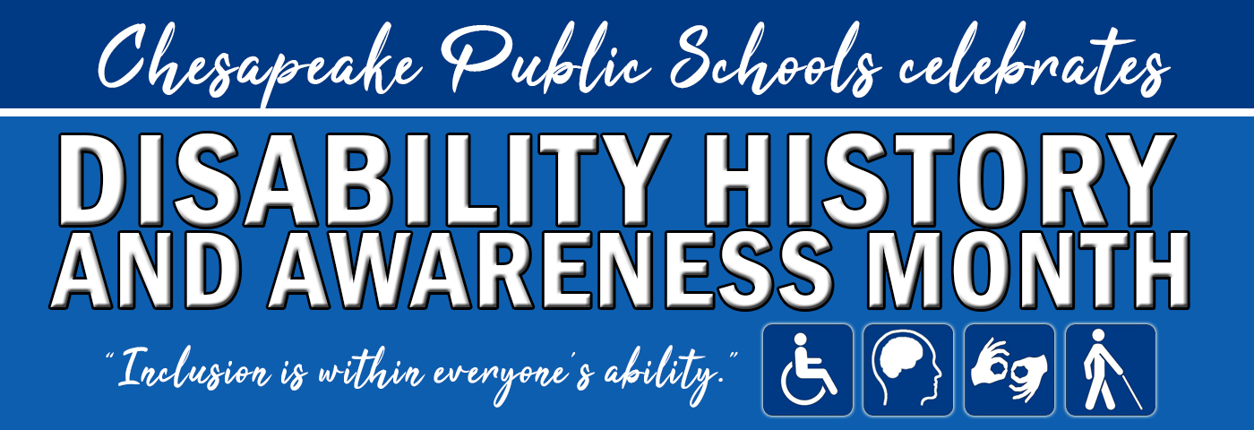 Chesapeake Public Schools celebrates Disability History and Awareness Month. Inclusion is within everyone's ability.