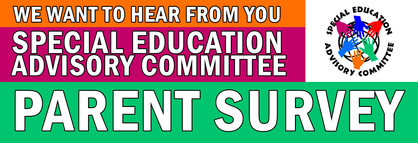 We want to hear from you. Special Education Advisory Committee Parent Survey