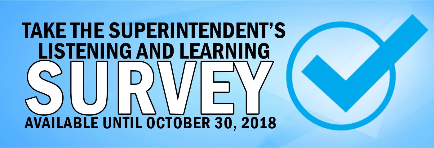 Take the Superintendent's Listening and Learning Survey. Available until October 15, 2018
