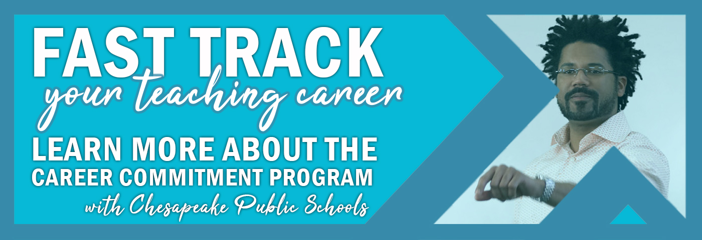 Fast track your teaching career. Learn more about the career commitment program with Chesapeake Public Schools.