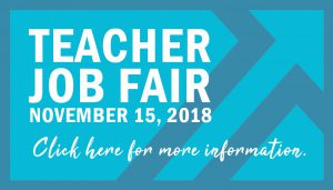 Teacher Job Fair November 15, 2018 Click here for more information