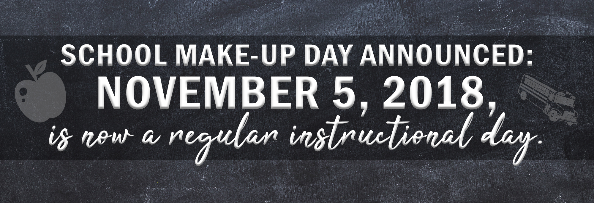School Make-Up Day Announced: November 5, 2018, is now a regular instructional day.