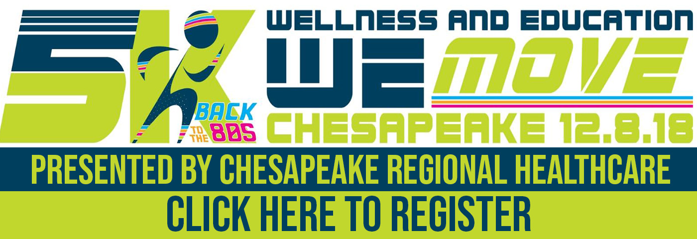 We Move 5K Wellness and Education. Presented by Chesapeake Regional Healthcare. Click here to register.