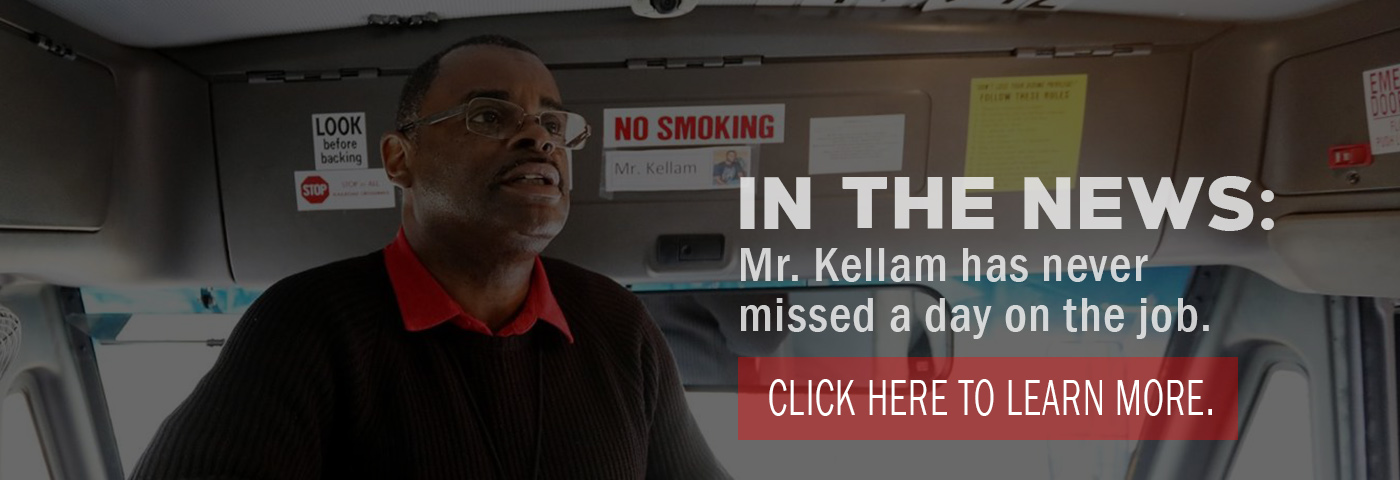 In the News: Mr. Kellam has never missed a day on the job. Click here to read more.
