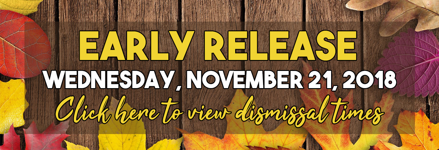 Early Release - Wednesday, November 21, 2018 - Click here to view dismissal times.
