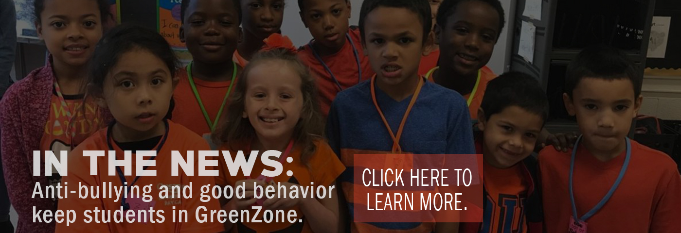 In the News: Anti-bullying and good behavior keeps students in GreenZone. Click here to learn more.