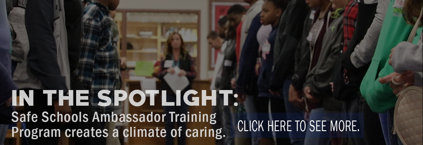 In the Spotlight: Safe Schools Ambassador Training Program creates a climate of caring. Click here to watch.