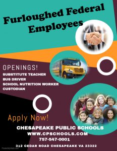 Furloughed Federal Employees: Openings! Substitute teacher, bus driver, school nutrition worker, custodian. Apply Now! Chesapeake Public Schools - www.cpschools.com - 757-547-0001 - 312 Cedar Road Chesapeake, VA 23323