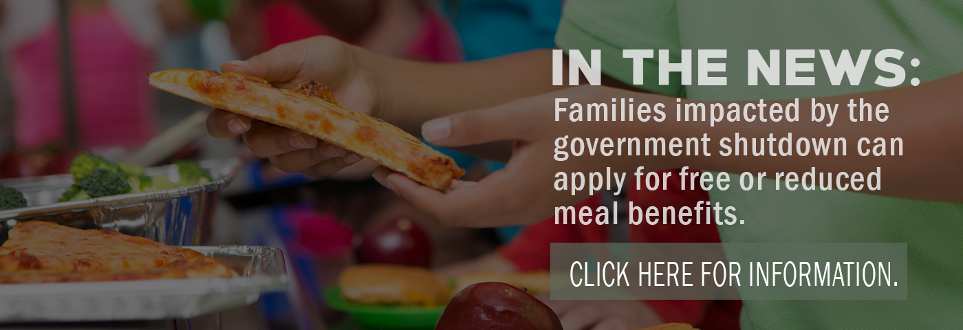 In the News: Families impacted by the government shutdown may apply for free or reduced meal benefits. Click here for more information.