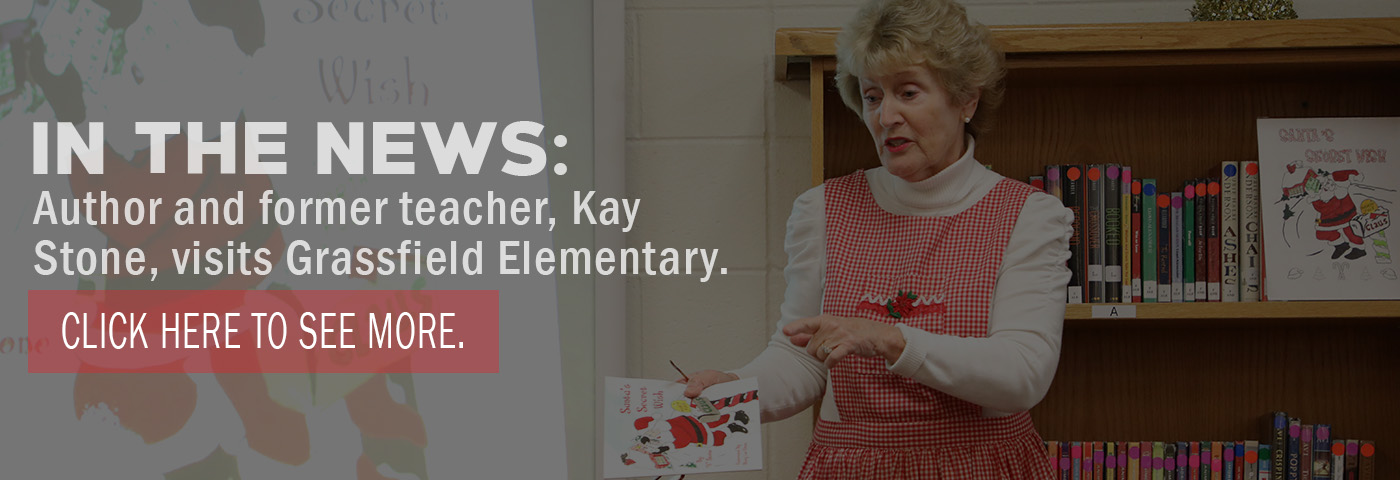 In the News: Author and former teacher, Kay Stone, visits Grassfield Elementary. Click here to see more.