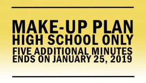Make-Up Plan High School Only: Five additional minutes ends on January 25, 2019.