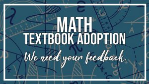 Math Textbook Adoption: We need your feedback