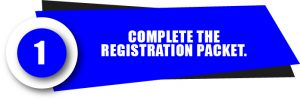 Step 1: Complete the Registration Packet