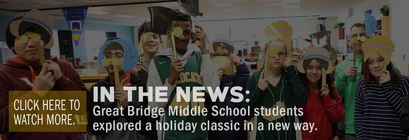 In the News: Great Bridge Middle School students explored a holiday classic in a new way. Click here to watch more.