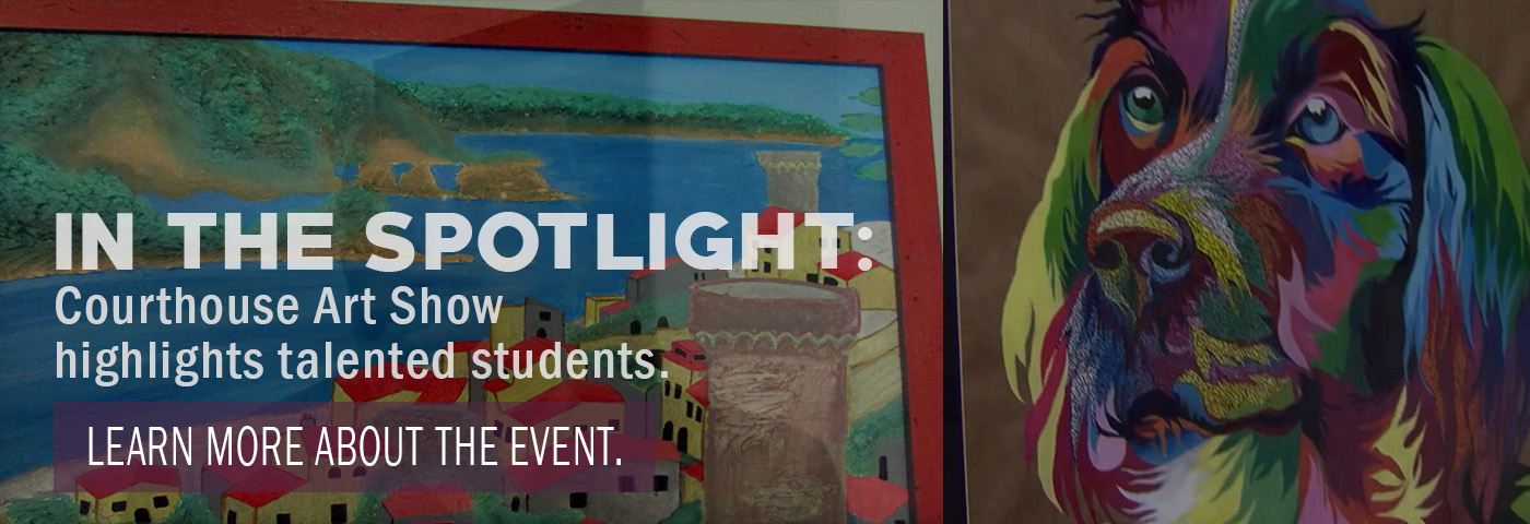 In the spotlightL Courthouse art show highlights talented students. Learn more about the event.