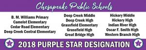 Chesapeake Public Schools - 2018 Purple Star Designation. B.M Williams Primary, Camelot Elementary, Cedar Road Elementary, Deep Creek Central Elementary, Deep Creek Middle, Deep Creek High, Grassfield Elementary, Grassfield High, Great Bridge High, Hickory Middle, Indian River High, Oscar F. Smith High, Western Branch High