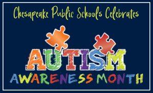 Chesapeake Public Schools celebrates Autism Awareness Month.