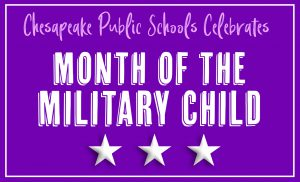 Chesapeake Public Schools celebrates Month of the Military Child.