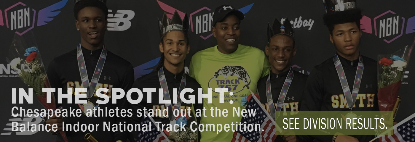 In the spotlight: Chesapeake athletes stand out at New Balance National Track Competition. See Division Results.
