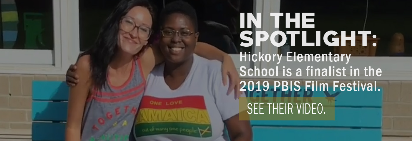 In the spotlight: Hickory Elementary School is finalist in the 2019 PBIS Film Festival. Watch their video.