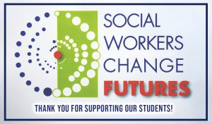 Social Workers Change Futures. Thank you for supporting our students.
