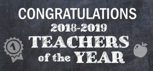 Congratulations 2018-2019 Teachers of the Year.