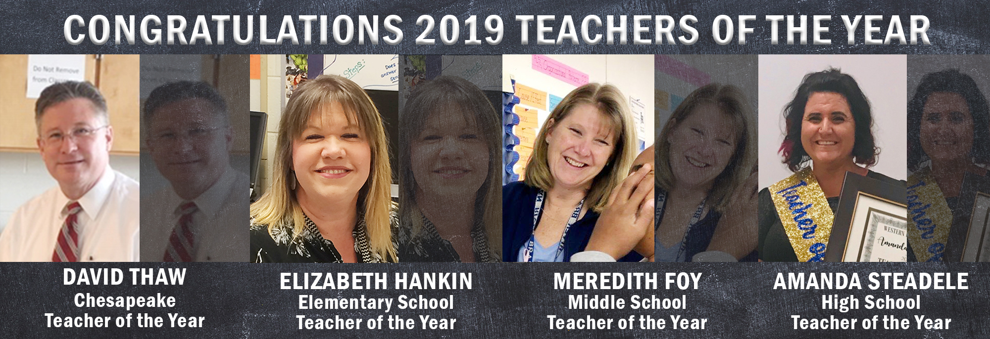 Congratulations 2019 Teachers of the Year. David Thaw - Chesapeake Teacher of the Year. Elizabeth Hankin - Elementary Teacher of the Year. Meredith Foy - Middle School Teacher of the Year. Amanda Steadele - High School Teacher of the Year.