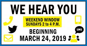 We hear you! Weekend Window Sundays 2 to 4 P.M. Beginning March 24, 2019.