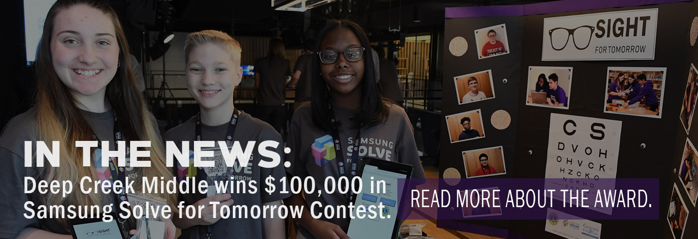 In the News: Deep Creek Middle wins $100,000 in the Samsung Solve for Tomorrow Contest. Read more about the award.