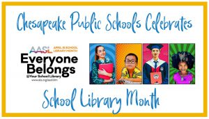 Chesapeake Public Schools Celebrates School Library Month - Everyone Belongs @ Your School Library.