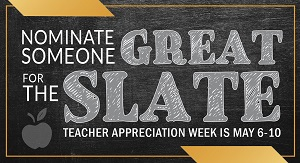 Nominate Someone Great for the Slate Teacher Appreciation Week is May 6-10