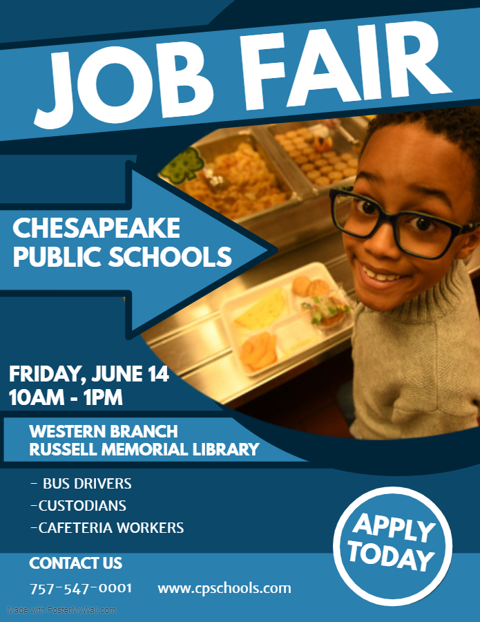 Job Fair Chesapeake Public Schools Friday, June 14 10AM - 1PM Western Branch Russell Memorial Library -Bus Drivers -Custodians -Cafeteria Workers Contact us 757-547-0001 www.cpschools.com apply today