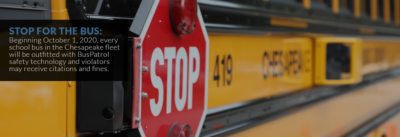 Stop for the Bus: Beginning October 1, 2020, every school bus in the Chesapeake fleet will be outfitted with BusPatrol safety technology and violators may receive citations and fines.