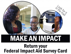 MAKE AN IMPACT - Look for your Federal Impact Aid Card in the USPS mail. Families, Please return your Federal Impact Aid Survey Card!