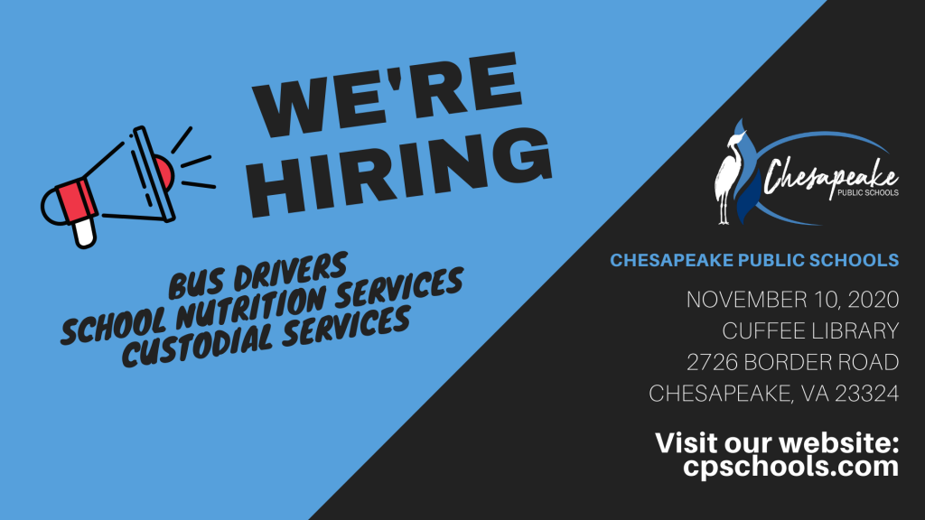 WE ARE HIRING: Bus Drivers, School Nutrition Services, Custodial Services. CHESAPEAKE PUBLIC SCHOOLS Date: November 10, 2020 Location: Cuffee Library, 2726 Border Road, Chesapeake, VA 23324 Visit our website: cpschools.com